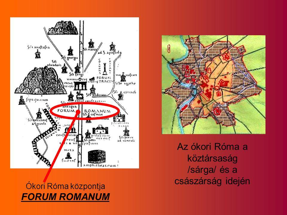 Ókori Róma központja FORUM ROMANUM Az ókori Róma a köztársaság /sárga/ és a császárság idején