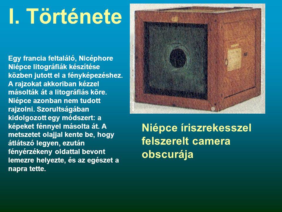 I. Története Egy francia feltaláló, Nicéphore Niépce litográfiák készítése közben jutott el a fényképezéshez. A rajzokat akkoriban kézzel másolták át
