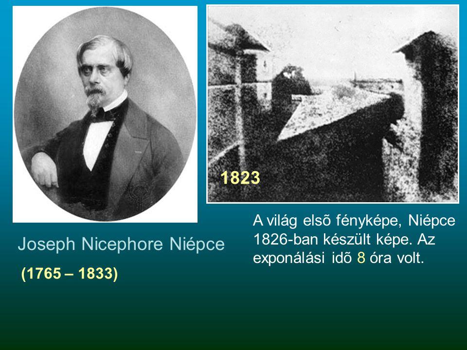 Joseph Nicephore Niépce (1765 – 1833) 1823 A világ elsõ fényképe, Niépce 1826-ban készült képe. Az exponálási idõ 8 óra volt.