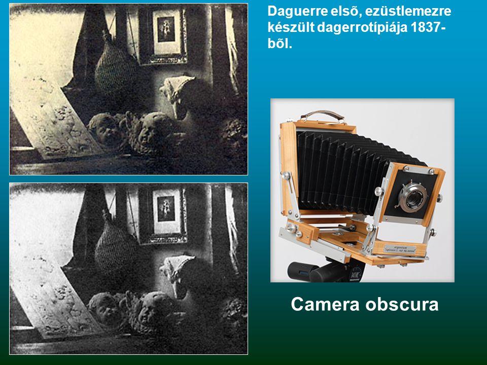 Daguerre elsõ, ezüstlemezre készült dagerrotípiája 1837- bõl. Camera obscura