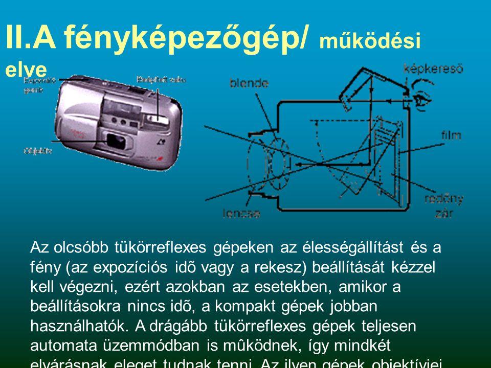II.A fényképezőgép/ működési elve Az olcsóbb tükörreflexes gépeken az élességállítást és a fény (az expozíciós idõ vagy a rekesz) beállítását kézzel k
