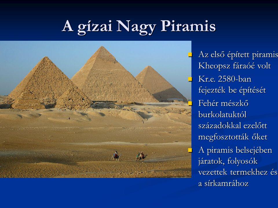 A gízai Nagy Piramis Az első épített piramis Kheopsz fáraóé volt Az első épített piramis Kheopsz fáraóé volt Kr.e. 2580-ban fejezték be építését Kr.e.