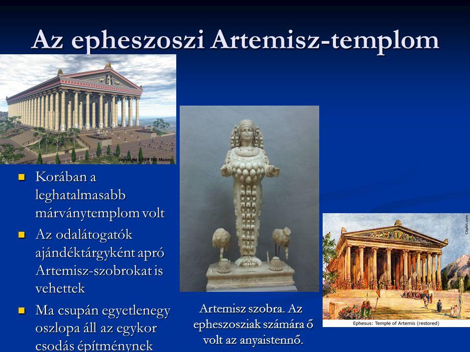Az epheszoszi Artemisz-templom Korában a leghatalmasabb márványtemplom volt Korában a leghatalmasabb márványtemplom volt Az odalátogatók ajándéktárgyként apró Artemisz-szobrokat is vehettek Az odalátogatók ajándéktárgyként apró Artemisz-szobrokat is vehettek Ma csupán egyetlenegy oszlopa áll az egykor csodás építménynek Ma csupán egyetlenegy oszlopa áll az egykor csodás építménynek Artemisz szobra.