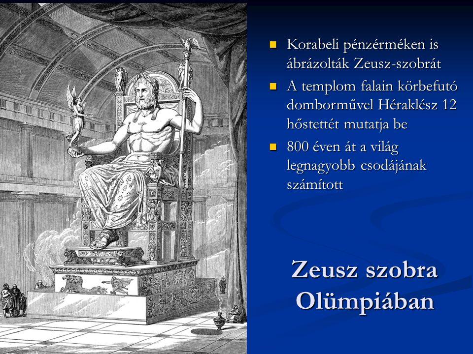 Zeusz szobra Olümpiában Korabeli pénzérméken is ábrázolták Zeusz-szobrát Korabeli pénzérméken is ábrázolták Zeusz-szobrát A templom falain körbefutó domborművel Héraklész 12 hőstettét mutatja be A templom falain körbefutó domborművel Héraklész 12 hőstettét mutatja be 800 éven át a világ legnagyobb csodájának számított 800 éven át a világ legnagyobb csodájának számított