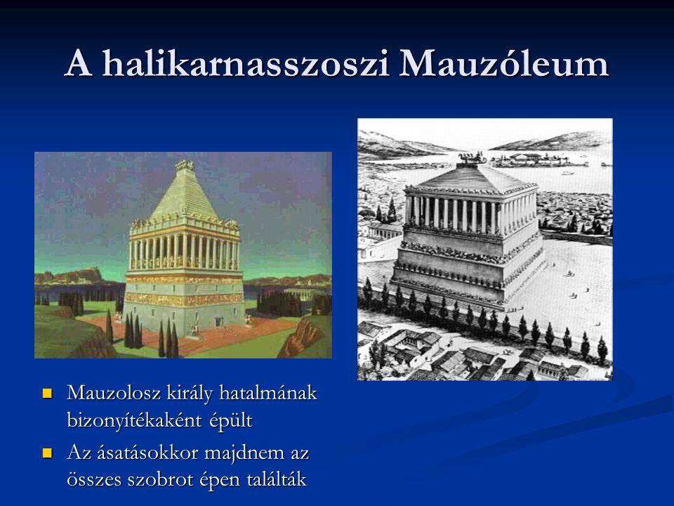 A halikarnasszoszi Mauzóleum Mauzolosz király hatalmának bizonyítékaként épült Mauzolosz király hatalmának bizonyítékaként épült Az ásatásokkor majdnem az összes szobrot épen találták Az ásatásokkor majdnem az összes szobrot épen találták