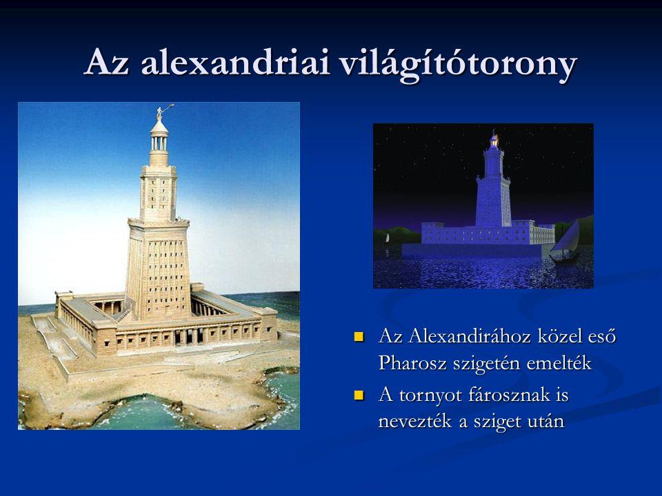 Az alexandriai világítótorony Az Alexandirához közel eső Pharosz szigetén emelték Az Alexandirához közel eső Pharosz szigetén emelték A tornyot fárosz