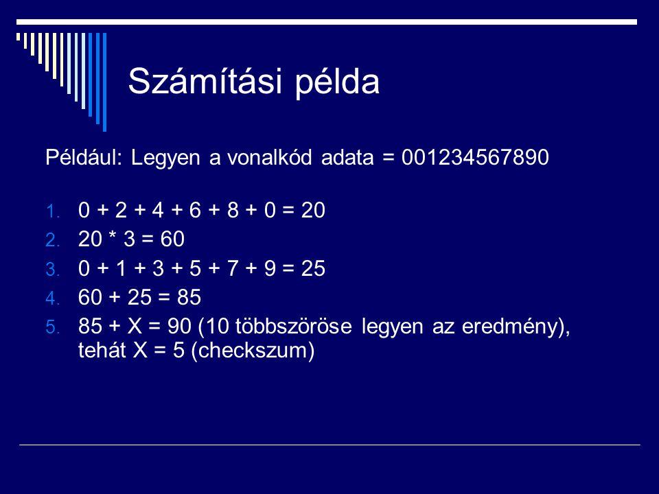 Számítási példa Például: Legyen a vonalkód adata = 001234567890 1.