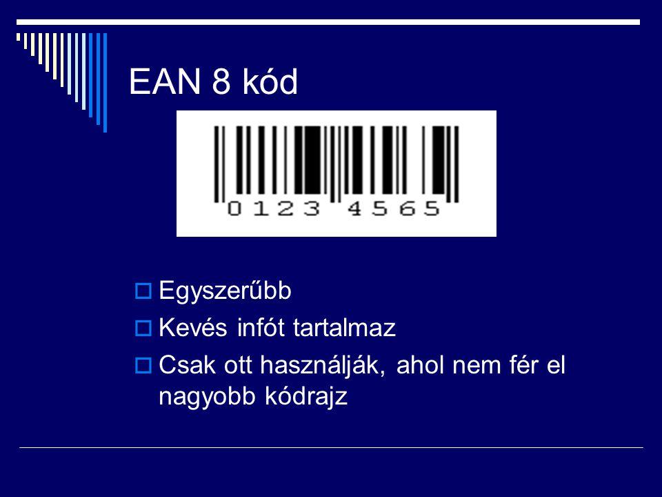 EAN 8 kód  Egyszerűbb  Kevés infót tartalmaz  Csak ott használják, ahol nem fér el nagyobb kódrajz