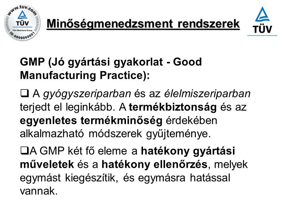 Minőségmenedzsment rendszerek GMP (Jó gyártási gyakorlat - Good Manufacturing Practice):  A gyógyszeriparban és az élelmiszeriparban terjedt el legin