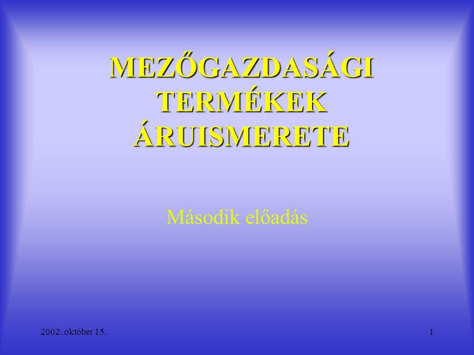 2002. október 15.1 MEZŐGAZDASÁGI TERMÉKEK ÁRUISMERETE Második előadás
