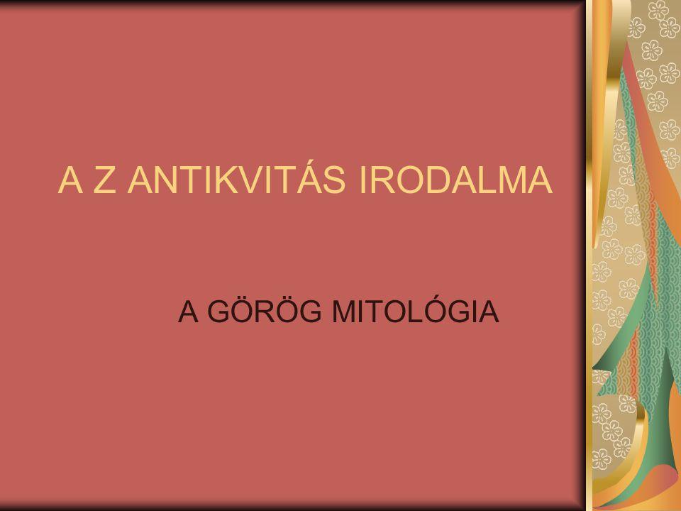 A Z ANTIKVITÁS IRODALMA A GÖRÖG MITOLÓGIA