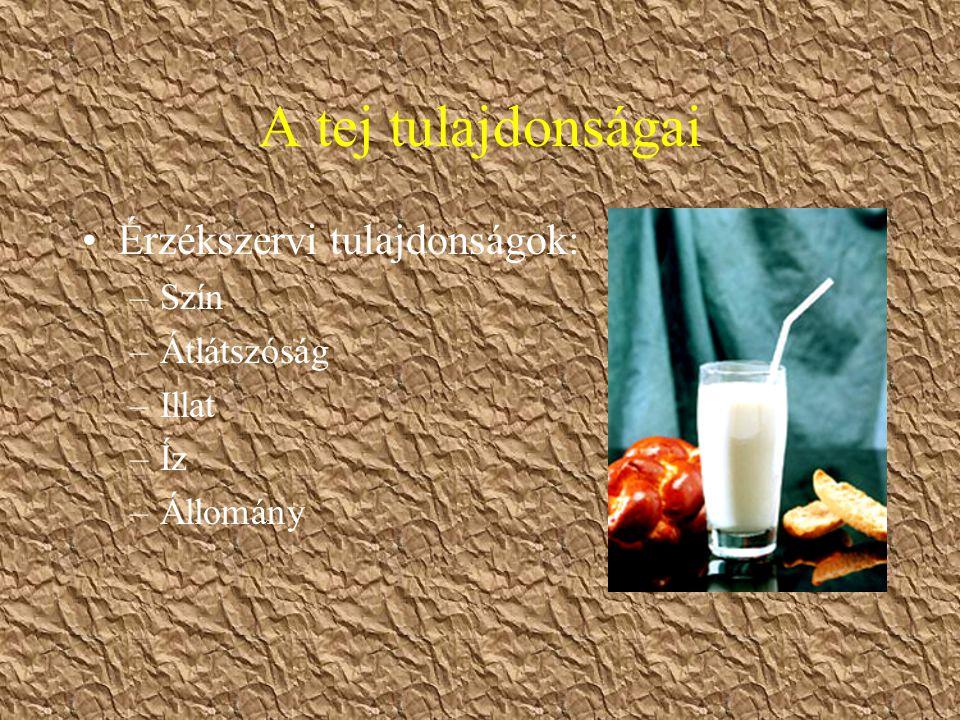 A tej tulajdonságai Érzékszervi tulajdonságok: –Szín –Átlátszóság –Illat –Íz –Állomány