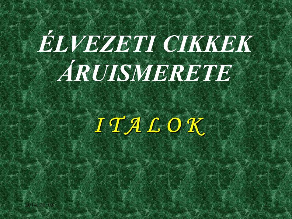 2014. 08. 03.1 ÉLELMISZERTERMÉKEK ÁRUISMERETE Tízedik előadás