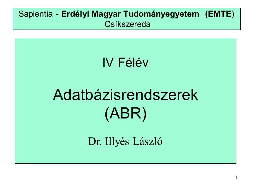 1 Sapientia - Erdélyi Magyar Tudományegyetem (EMTE) Csíkszereda IV Félév Adatbázisrendszerek (ABR) Dr.