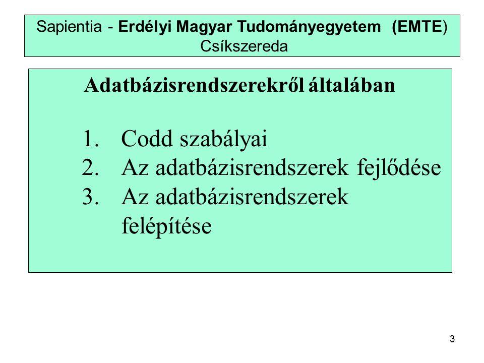 3 Sapientia - Erdélyi Magyar Tudományegyetem (EMTE) Csíkszereda Adatbázisrendszerekről általában 1.Codd szabályai 2.Az adatbázisrendszerek fejlődése 3.Az adatbázisrendszerek felépítése