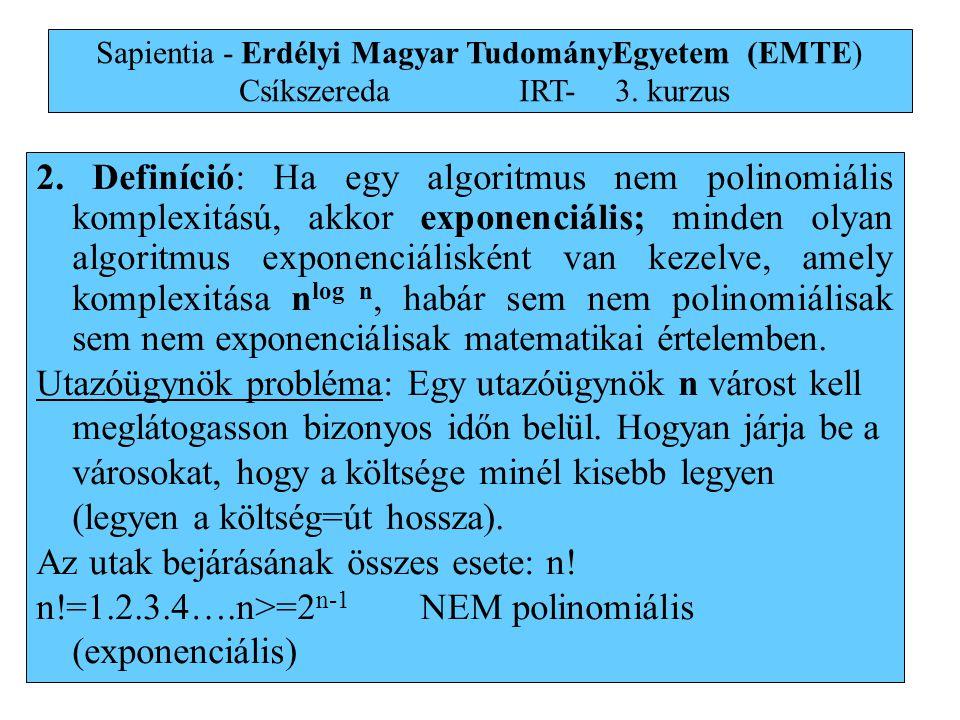 11 Sapientia - Erdélyi Magyar TudományEgyetem (EMTE) Csíkszereda IRT-3. kurzus 2. Definíció: Ha egy algoritmus nem polinomiális komplexitású, akkor ex