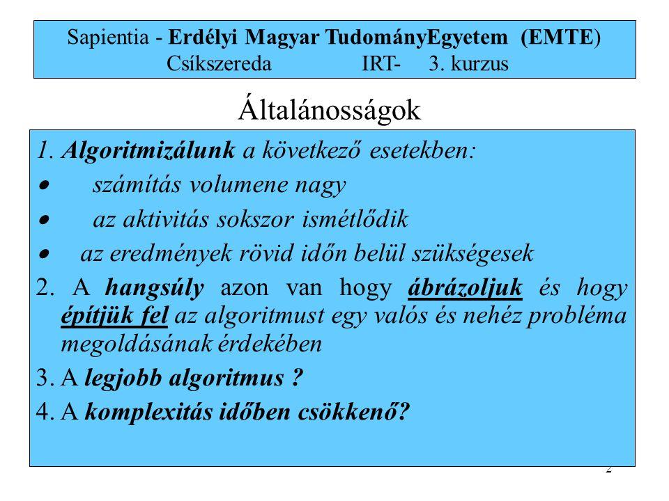 2 Sapientia - Erdélyi Magyar TudományEgyetem (EMTE) Csíkszereda IRT-3. kurzus 1. Algoritmizálunk a következő esetekben:  számítás volumene nagy  az