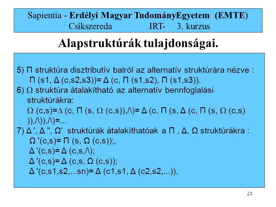 21 Sapientia - Erdélyi Magyar TudományEgyetem (EMTE) Csíkszereda IRT-3. kurzus Alapstruktúrák tulajdonságai. 5) Π struktúra disztributív balról az alt
