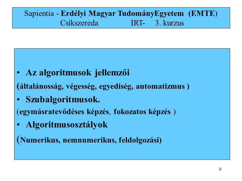 9 Sapientia - Erdélyi Magyar TudományEgyetem (EMTE) Csíkszereda IRT-3. kurzus Az algoritmusok jellemzői ( általánosság, végesség, egyediség, automatiz