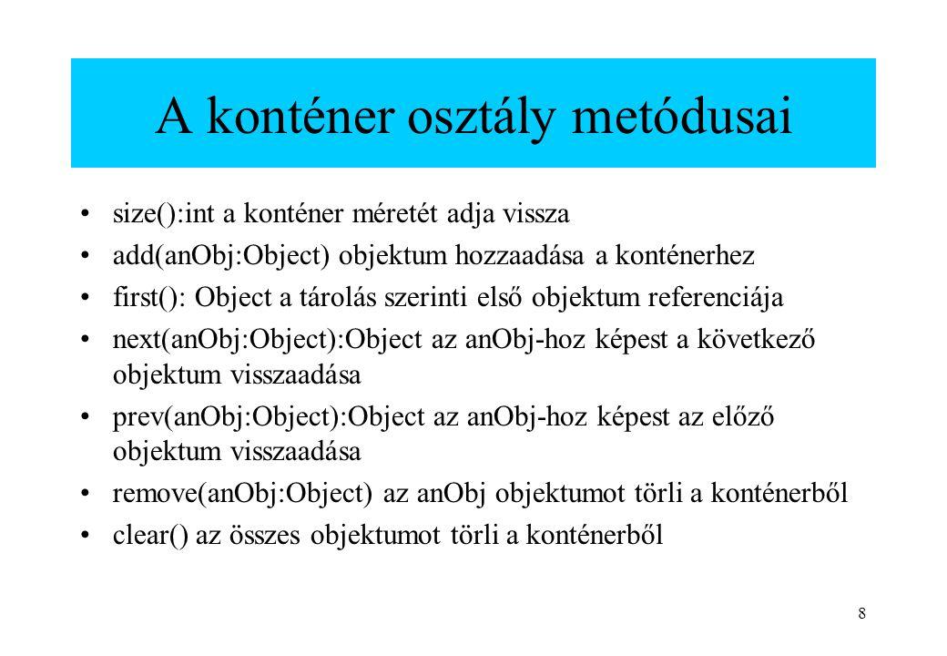 8 A konténer osztály metódusai size():int a konténer méretét adja vissza add(anObj:Object) objektum hozzaadása a konténerhez first(): Object a tárolás
