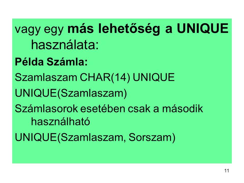 11 vagy egy más lehetőség a UNIQUE használata: Példa Számla: Szamlaszam CHAR(14) UNIQUE UNIQUE(Szamlaszam) Számlasorok esetében csak a második használ