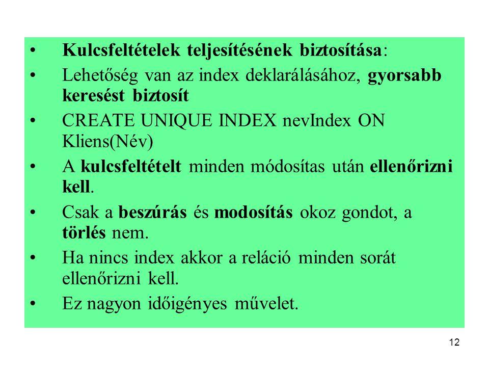 12 Kulcsfeltételek teljesítésének biztosítása: Lehetőség van az index deklarálásához, gyorsabb keresést biztosít CREATE UNIQUE INDEX nevIndex ON Klien