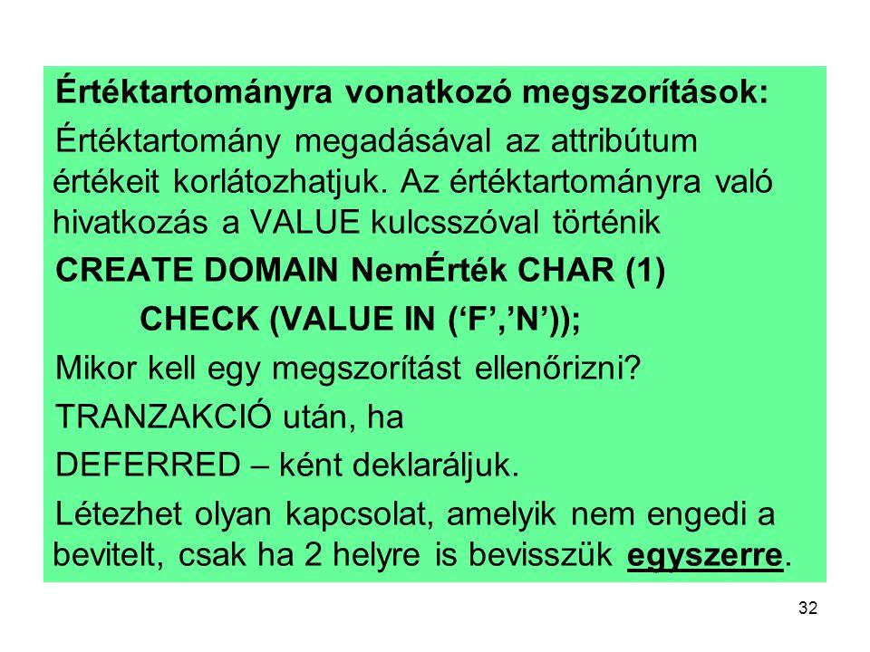 32 Értéktartományra vonatkozó megszorítások: Értéktartomány megadásával az attribútum értékeit korlátozhatjuk. Az értéktartományra való hivatkozás a V