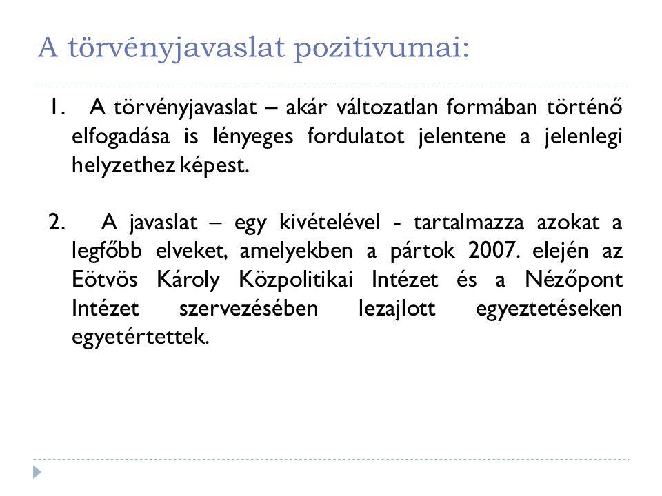 A törvényjavaslat pozitívumai: 1. A törvényjavaslat – akár változatlan formában történő elfogadása is lényeges fordulatot jelentene a jelenlegi helyze