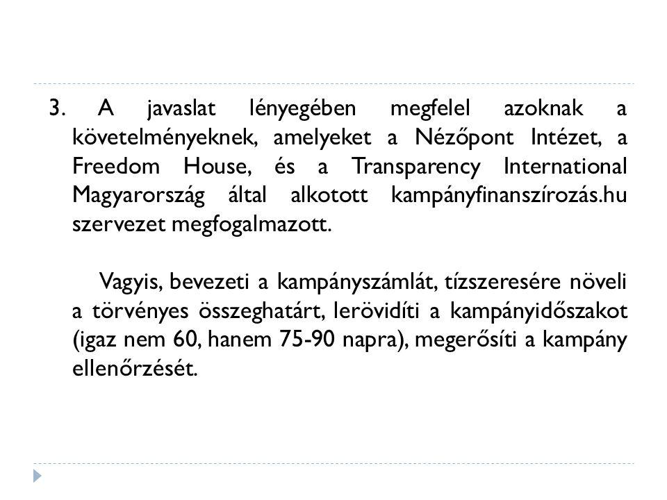 3. A javaslat lényegében megfelel azoknak a követelményeknek, amelyeket a Nézőpont Intézet, a Freedom House, és a Transparency International Magyarors