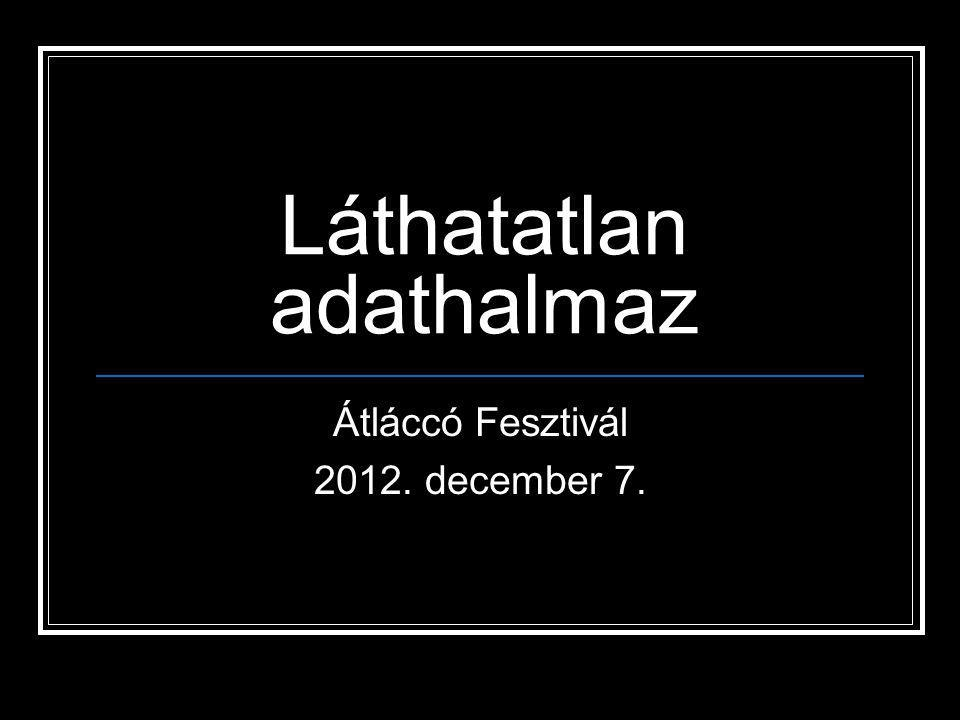 Láthatatlan adathalmaz Átláccó Fesztivál 2012. december 7.