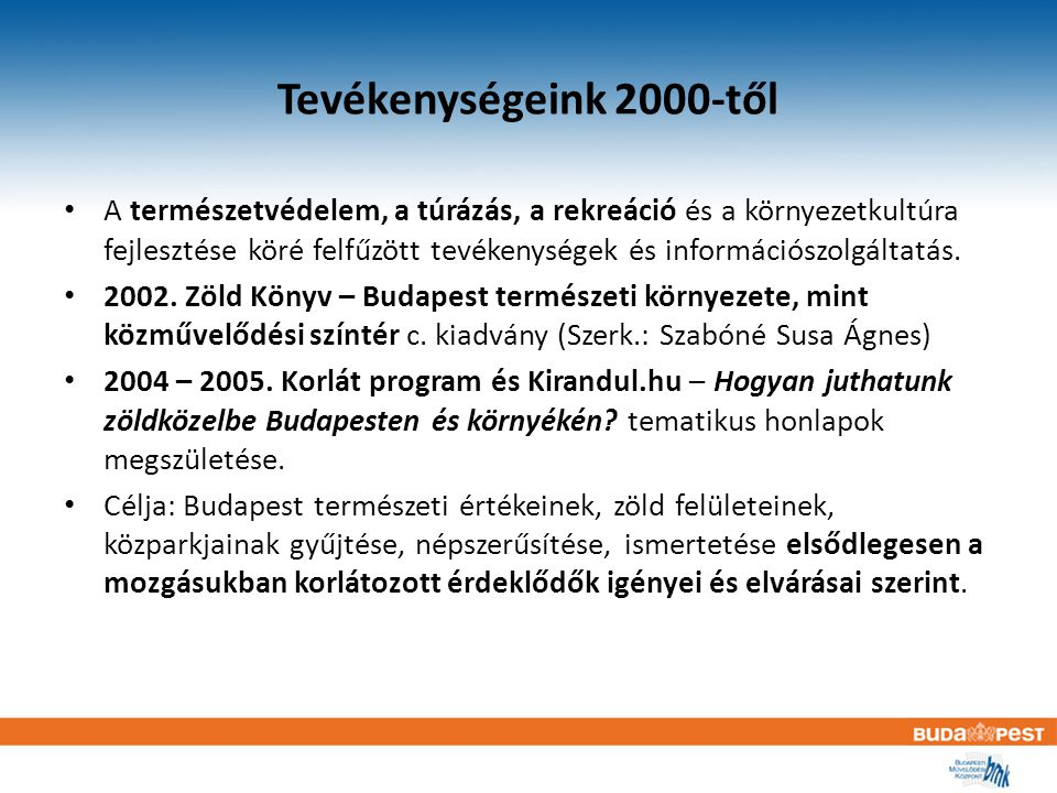 Tevékenységeink 2000-től A természetvédelem, a túrázás, a rekreáció és a környezetkultúra fejlesztése köré felfűzött tevékenységek és információszolgáltatás.