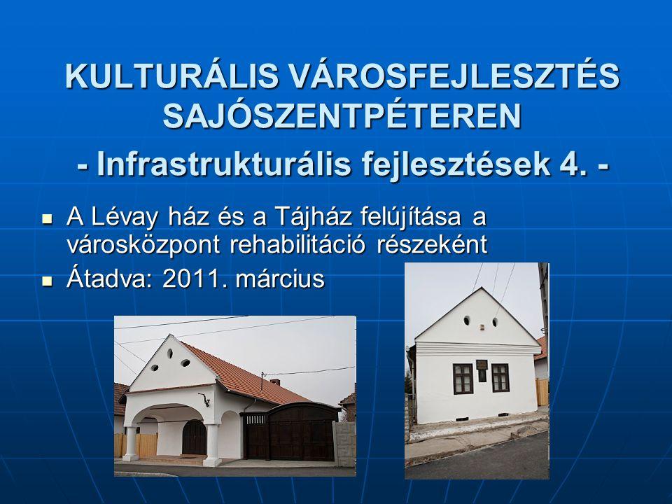 KULTURÁLIS VÁROSFEJLESZTÉS SAJÓSZENTPÉTEREN - Infrastrukturális fejlesztések 4. - A Lévay ház és a Tájház felújítása a városközpont rehabilitáció rész