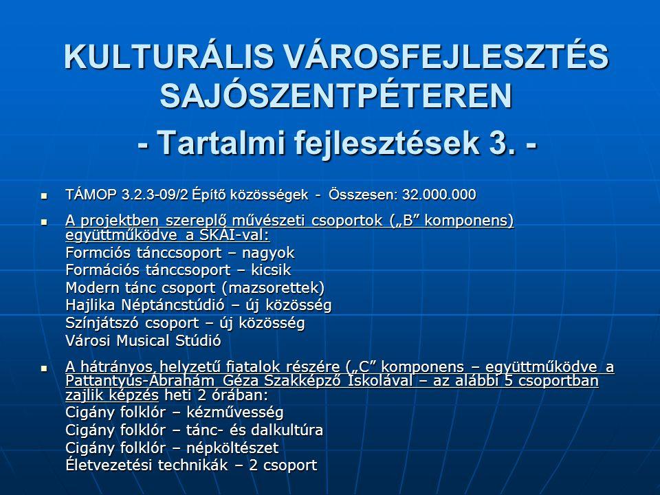 KULTURÁLIS VÁROSFEJLESZTÉS SAJÓSZENTPÉTEREN - Tartalmi fejlesztések 3. - TÁMOP 3.2.3-09/2 Építő közösségek - Összesen: 32.000.000 TÁMOP 3.2.3-09/2 Épí