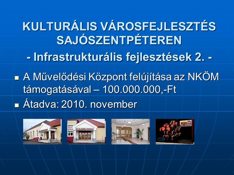 KULTURÁLIS VÁROSFEJLESZTÉS SAJÓSZENTPÉTEREN - Infrastrukturális fejlesztések 2. - A Művelődési Központ felújítása az NKÖM támogatásával – 100.000.000,
