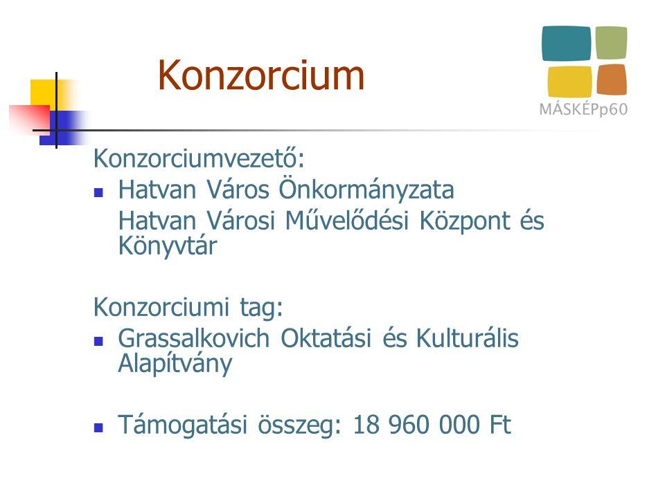 Konzorcium Konzorciumvezető: Hatvan Város Önkormányzata Hatvan Városi Művelődési Központ és Könyvtár Konzorciumi tag: Grassalkovich Oktatási és Kultur