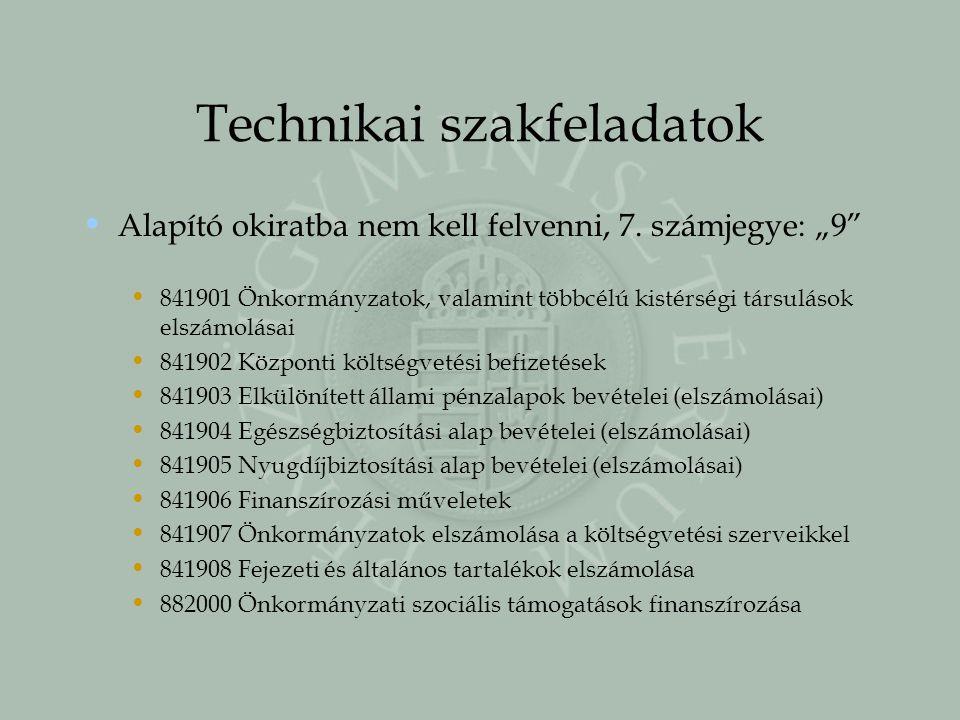 """Technikai szakfeladatok Alapító okiratba nem kell felvenni, 7. számjegye: """"9"""" 841901 Önkormányzatok, valamint többcélú kistérségi társulások elszámolá"""