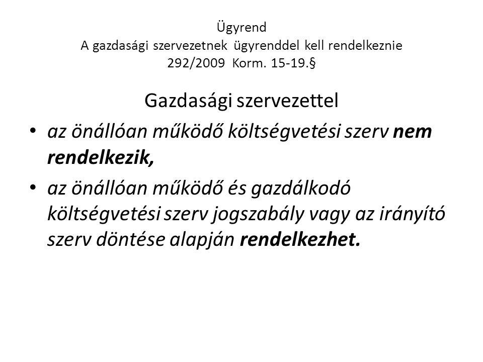 Ügyrend A gazdasági szervezetnek ügyrenddel kell rendelkeznie 292/2009 Korm.