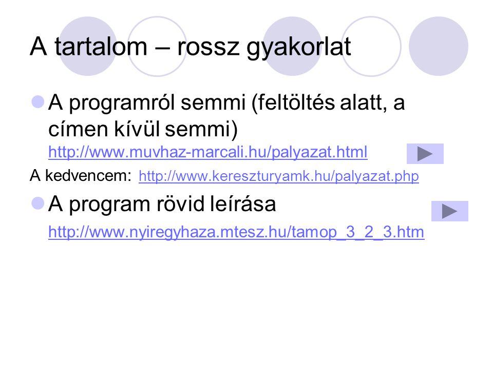 A tartalom – rossz gyakorlat A programról semmi (feltöltés alatt, a címen kívül semmi) http://www.muvhaz-marcali.hu/palyazat.html http://www.muvhaz-ma
