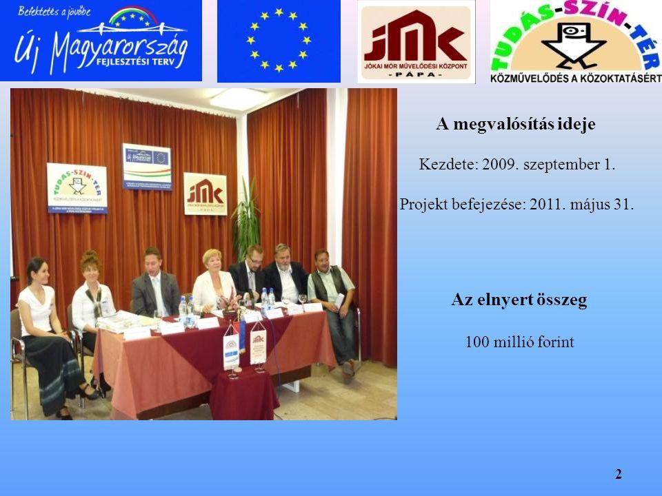 2 A megvalósítás ideje Kezdete: 2009. szeptember 1. Projekt befejezése: 2011. május 31. Az elnyert összeg 100 millió forint