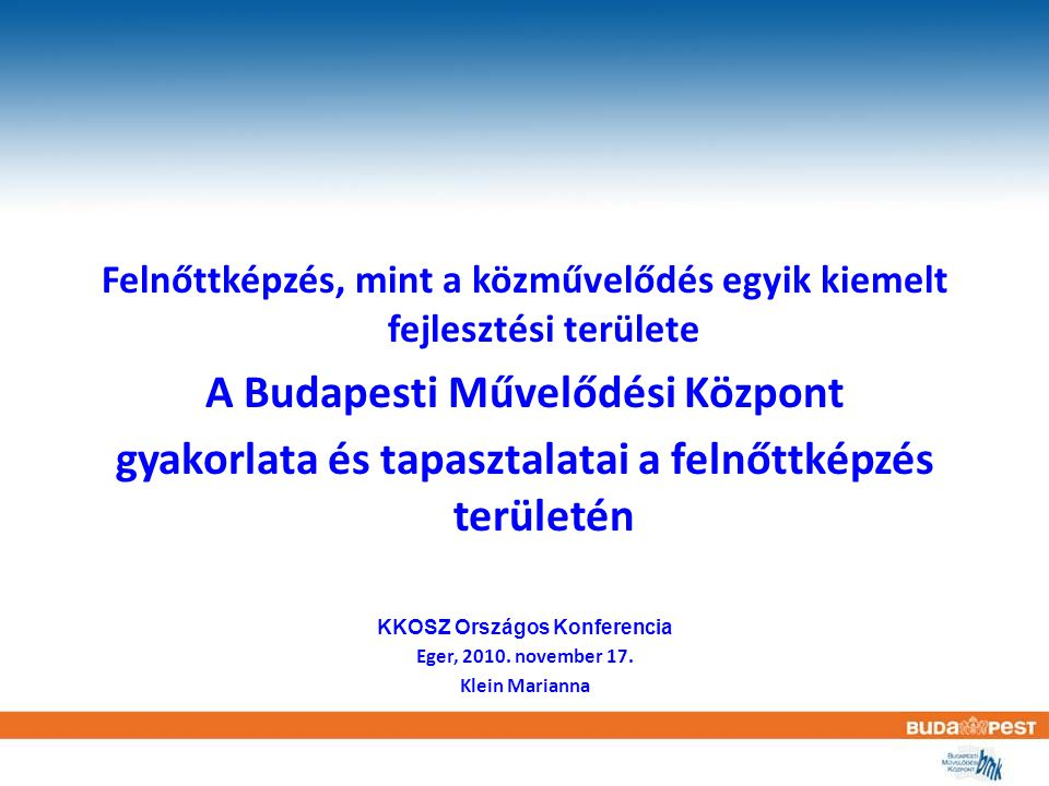 Felnőttképzés, mint a közművelődés egyik kiemelt fejlesztési területe A Budapesti Művelődési Központ gyakorlata és tapasztalatai a felnőttképzés terül