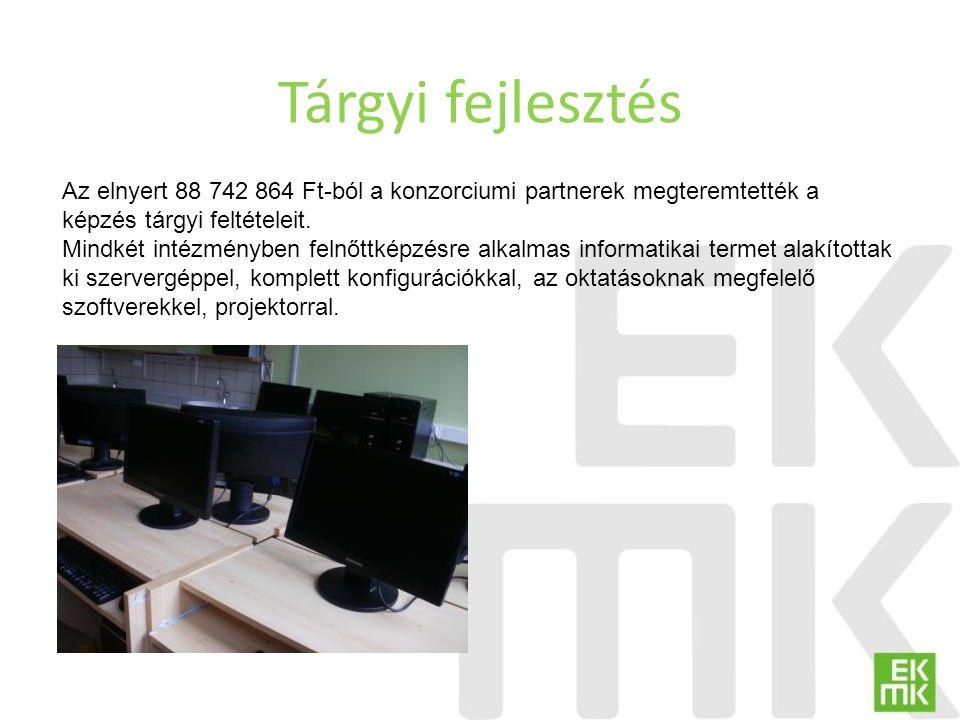 Tárgyi fejlesztés Az elnyert 88 742 864 Ft-ból a konzorciumi partnerek megteremtették a képzés tárgyi feltételeit. Mindkét intézményben felnőttképzésr