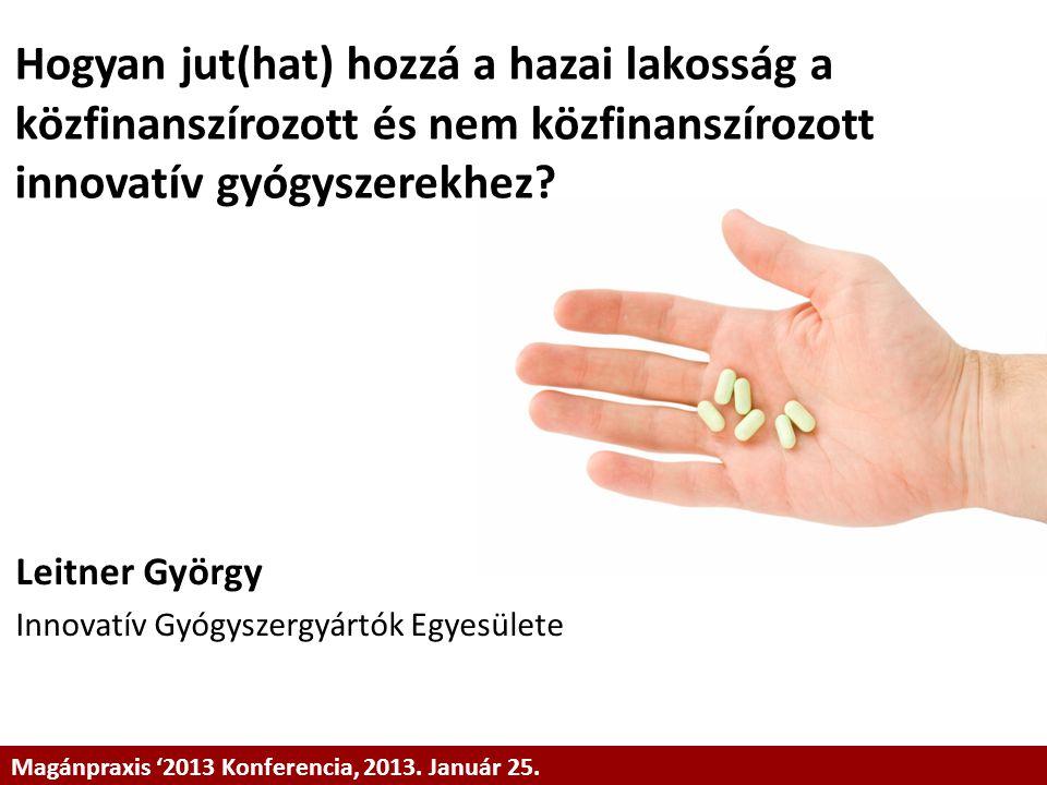 Hogyan jut(hat) hozzá a hazai lakosság a közfinanszírozott és nem közfinanszírozott innovatív gyógyszerekhez? Leitner György Innovatív Gyógyszergyártó