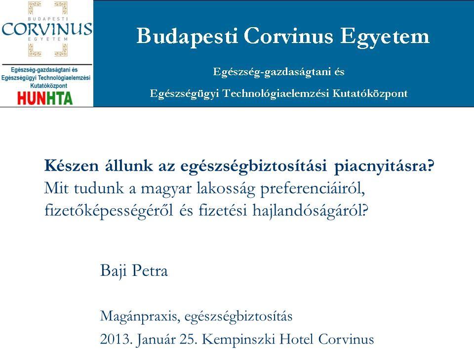 Készen állunk az egészségbiztosítási piacnyitásra? Mit tudunk a magyar lakosság preferenciáiról, fizetőképességéről és fizetési hajlandóságáról? Baji