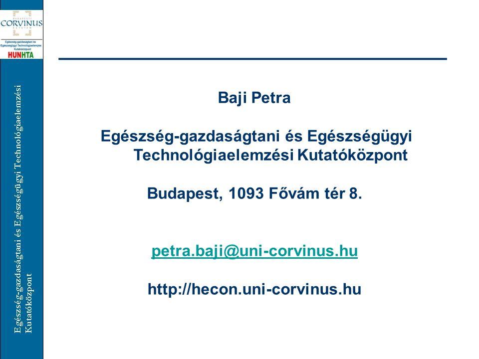 Baji Petra Egészség-gazdaságtani és Egészségügyi Technológiaelemzési Kutatóközpont Budapest, 1093 Fővám tér 8. petra.baji@uni-corvinus.hu http://hecon