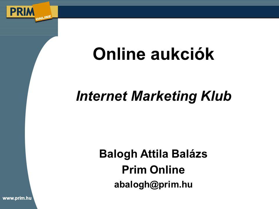 www.prim.hu Online aukciók Internet Marketing Klub Balogh Attila Balázs Prim Online abalogh@prim.hu