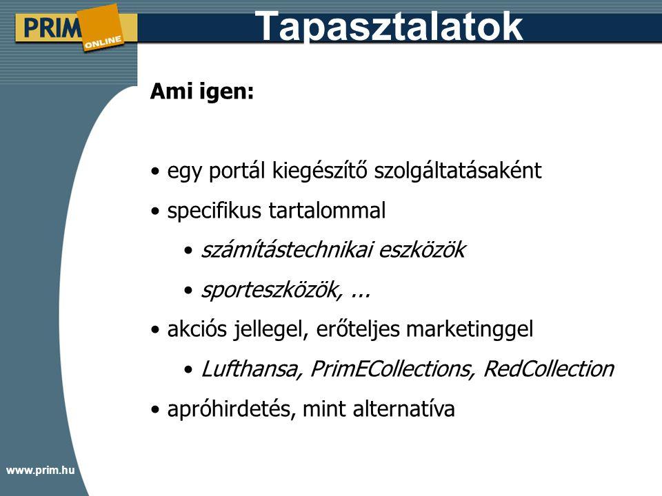 www.prim.hu Tapasztalatok Ami igen: egy portál kiegészítő szolgáltatásaként specifikus tartalommal számítástechnikai eszközök sporteszközök,...