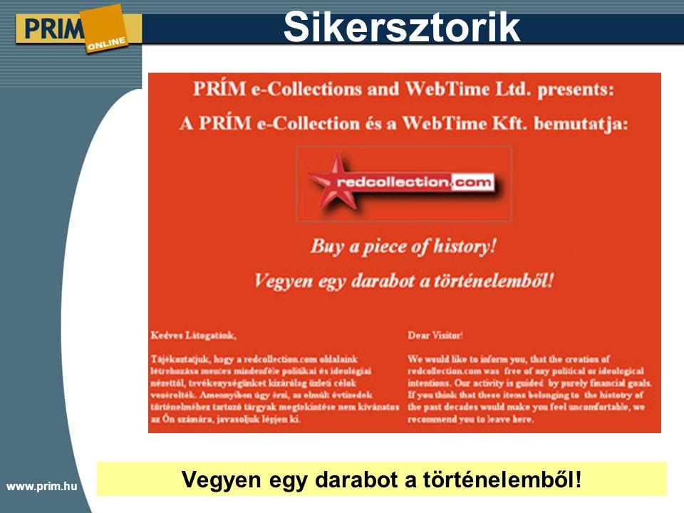 www.prim.hu Sikersztorik Vegyen egy darabot a történelemből!