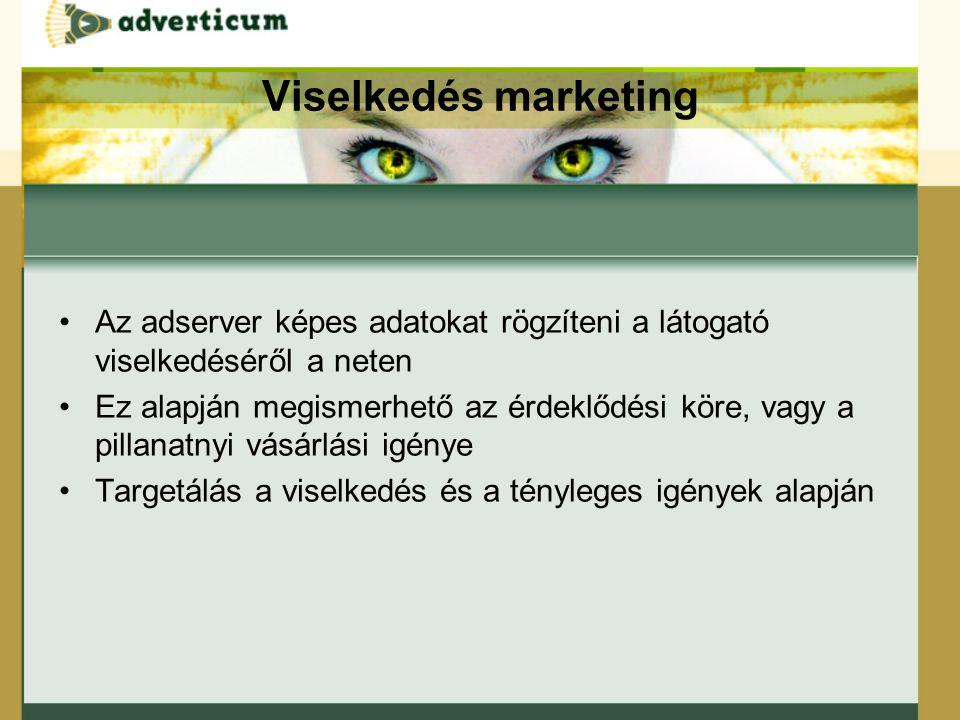 Viselkedés marketing Az adserver képes adatokat rögzíteni a látogató viselkedéséről a neten Ez alapján megismerhető az érdeklődési köre, vagy a pillanatnyi vásárlási igénye Targetálás a viselkedés és a tényleges igények alapján