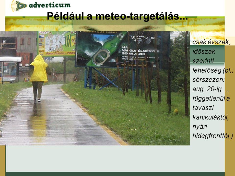 Például a meteo-targetálás... csak évszak, időszak szerinti lehetőség (pl.: sörszezon: aug.