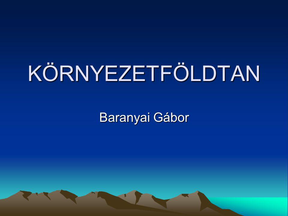 KÖRNYEZETFÖLDTAN Baranyai Gábor